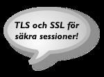 TLS och SSL för säkra sessioner!